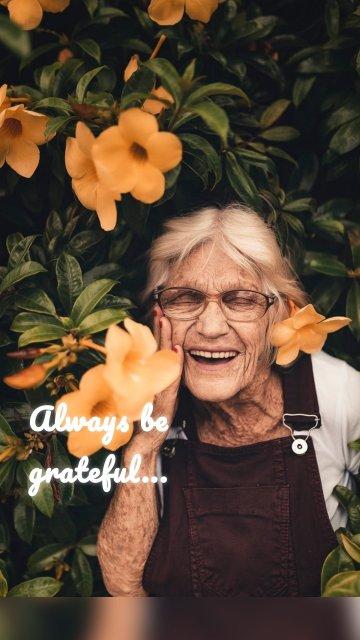 Always be grateful...
